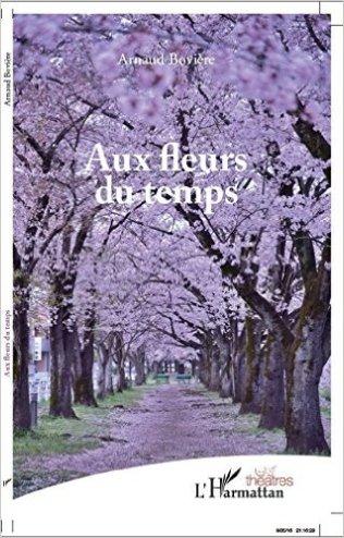 """Arnaud BOVIERE, Ecrivain, Pièce de Théatre """"Aux fleurs du temps"""", 2016"""