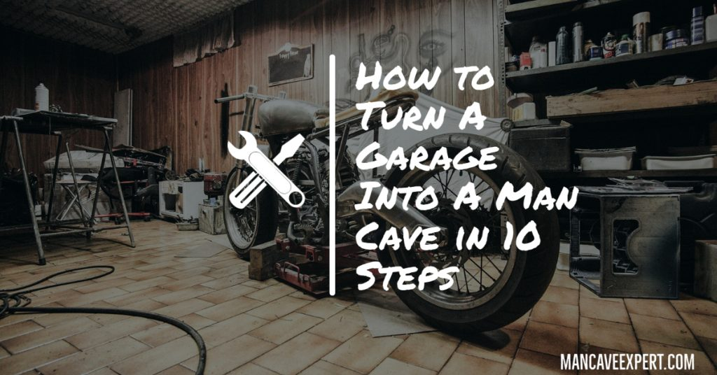 How to Turn A Garage Into A Man Cave