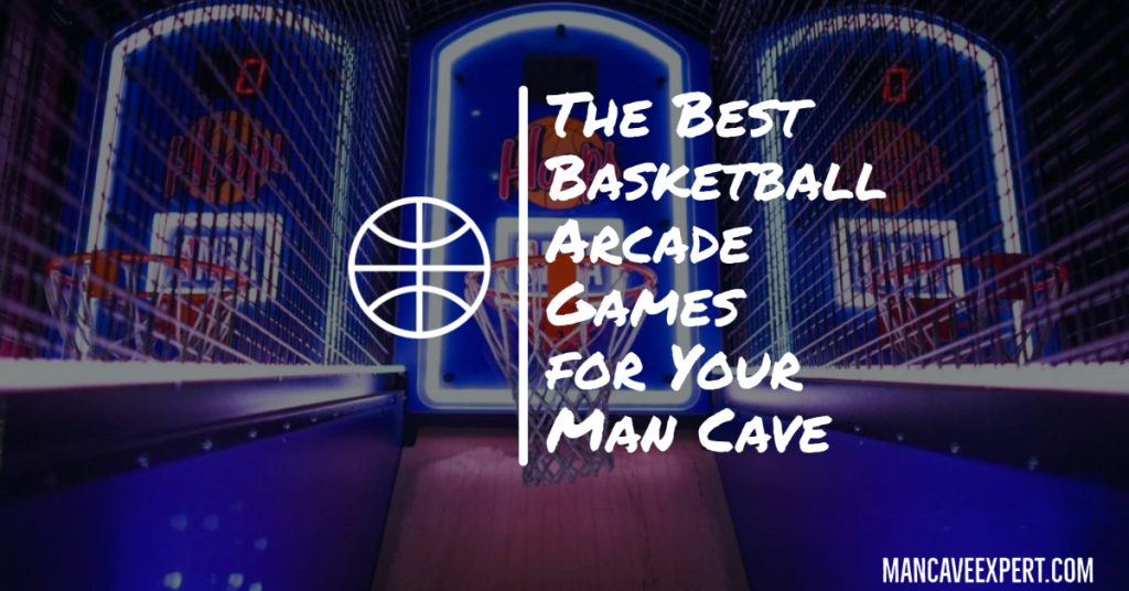 The Best Basketball Arcade Games for Your Man Cave