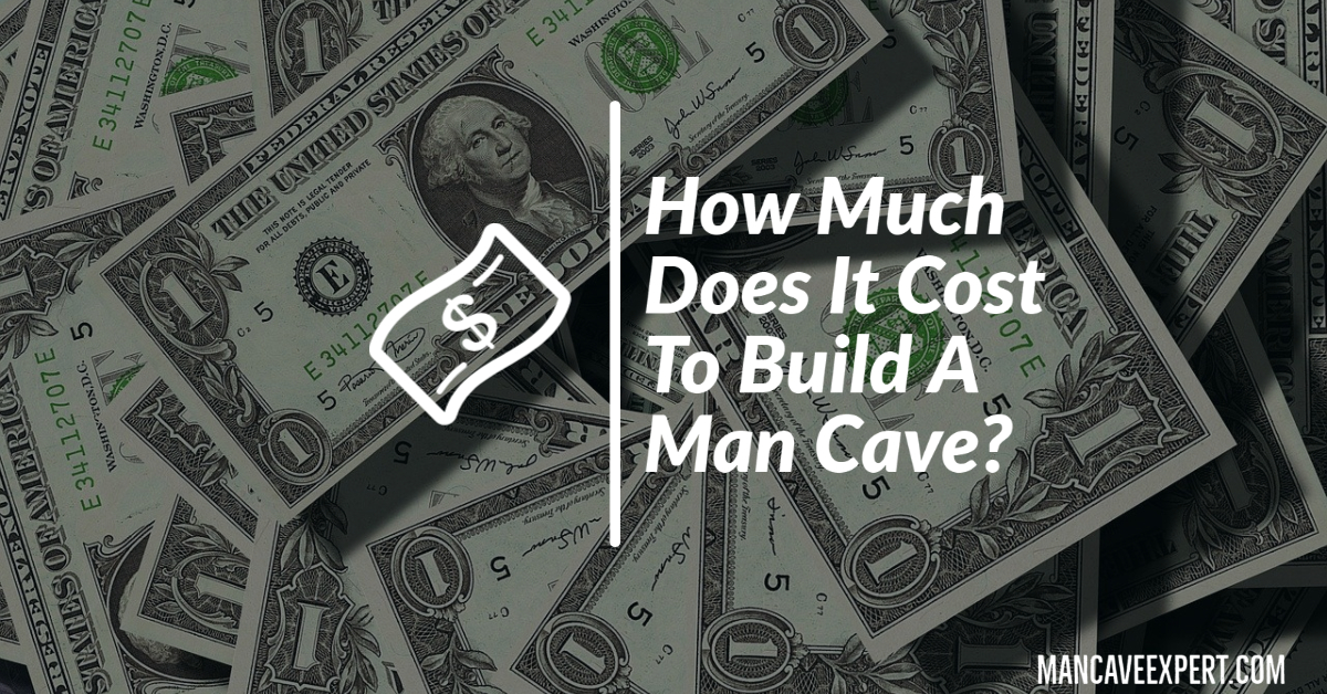 How Much Does It Cost To Build A Man Cave
