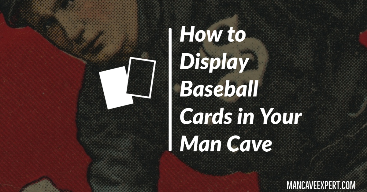 How to Display Baseball Cards in Your Man Cave