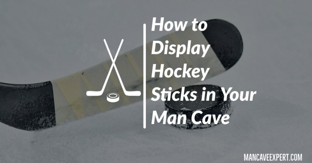 How to Display Hockey Sticks in Your Man Cave