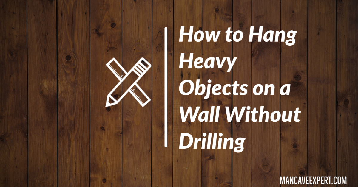 How to Hang Heavy Objects on a Wall Without Drilling