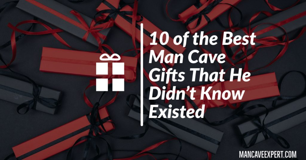 10 of the Best Man Cave Gifts That He Didn't Know Existed