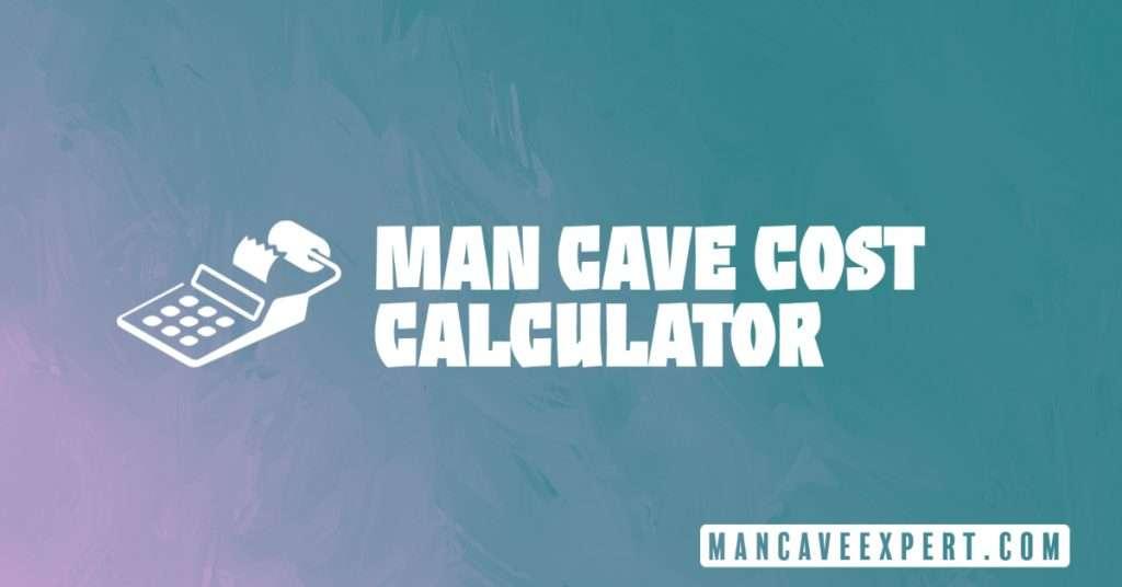 Man Cave Cost Calculator