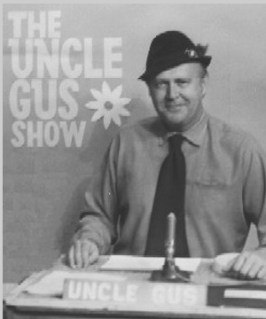 Raise your hand if you were on the The Uncle Gus Show!