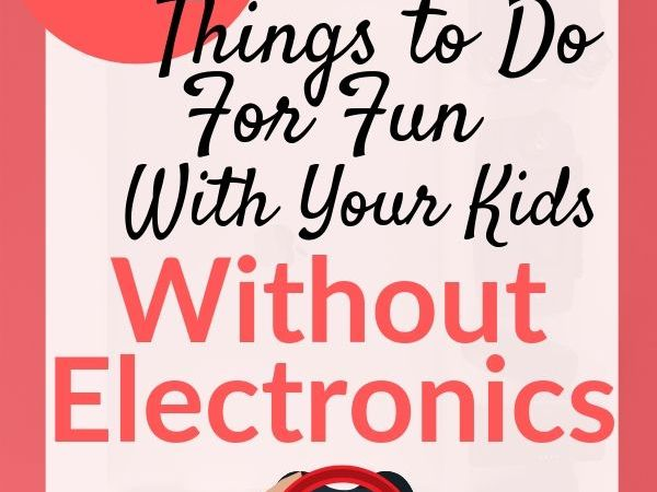 17 Things to Do for Fun Without Electronics With Your Kids