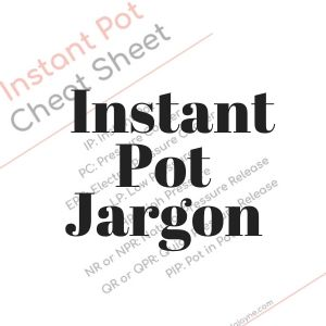 Instant Pot Lingo and Abbreviations + Free Printable Cheat Sheet