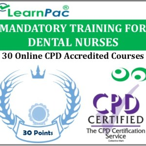 Mandatory Training for Dental Nurses - 30 CPD Accredited Online Courses