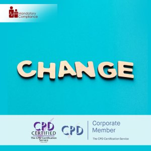 Change Management - Online Training Course - CPDUK Accredited - Mandatory Compliance UK -