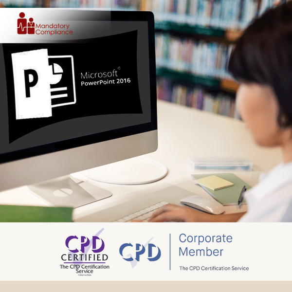 PowerPoint 2016 Essentials – Online Training Course – CPD Accredited – Mandatory Compliance UK –