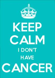 Keep calm I don't have cancer