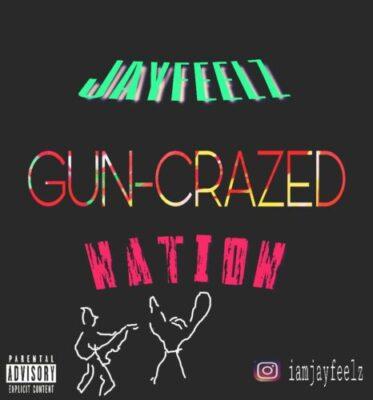 81115ded 20d8 42e3 94fe b5f38703d0fe - Jayfeelz – Gun-Crazed Nation (Official Audio)