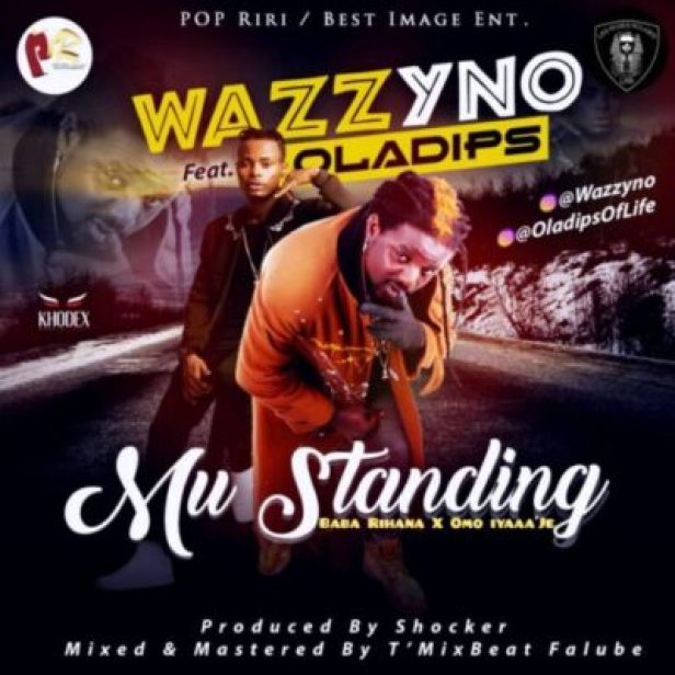 884ef4aa-d999-48ff-a9c2-716d3ce2cec0 New Music: Wazzyno ft. Oladips - Mu'Standing (Prod.by ShockerBeat)