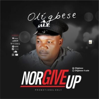 oligbese-art Oligbese - Nor Give Up (OFFICIAL AUDIO)