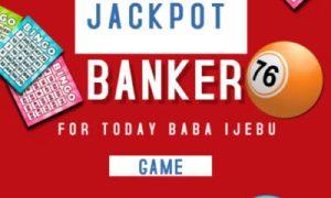 Baba Ijebu Jackpot Banker For Today