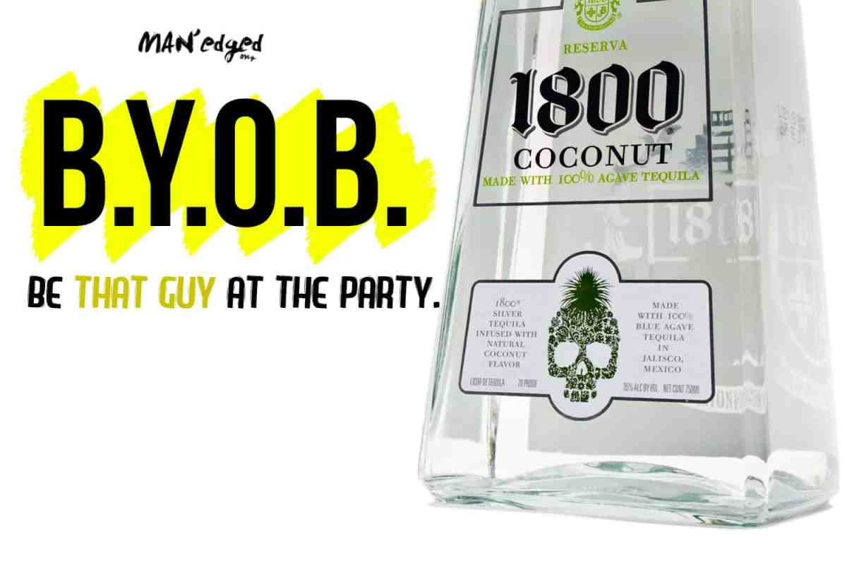 """BYOB """"be that guy at the party"""" words next to 1800 Tequila alcohol bottle, Cinco De Mayo"""