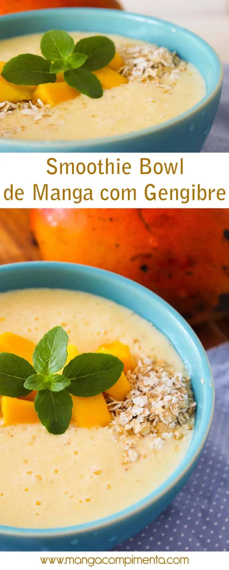 Smoothie Bowl de Manga com Gengibre | Para começar bem o dia com um ótimo café da manhã!