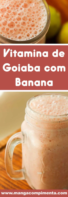 Receita de Vitamina de Goiaba com Banana - uma bebida deliciosa com gostinho de infância para o café da manhã.