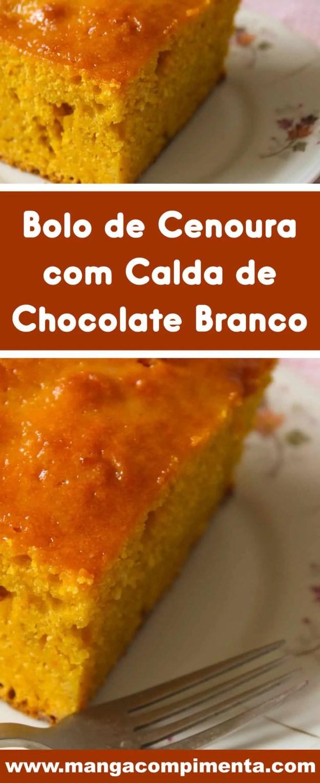 Receita de Bolo de Cenoura com Calda de Chocolate Branco - para o lanche da tarde do final de semana.