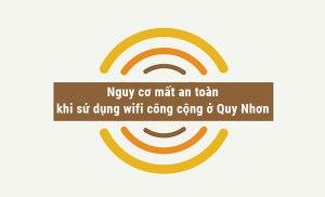 Nguy cơ mất an toàn khi sử dụng wifi công cộng ở Quy Nhơn