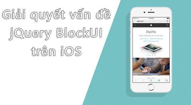 Giải quyết vấn đề jQuery BlockUI không hoạt động trên iOS khi submit form