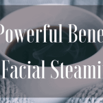 10 Powerful Benefits of Facial Steaming