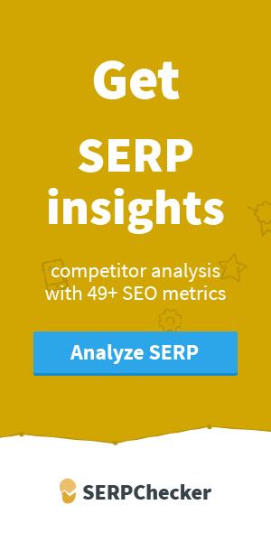 SERPChecker - Get deep insights into Google SERP