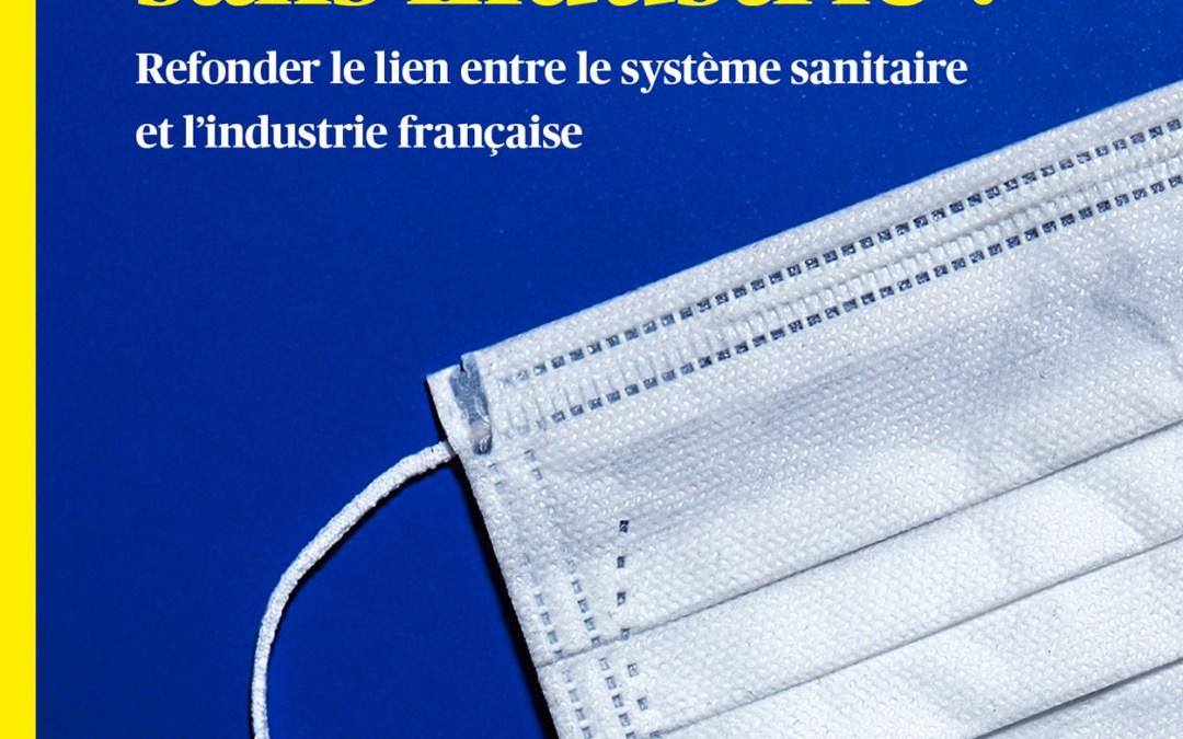 Des soins sans industrie ? Refonder le lien entre le système sanitaire et l'industrie française