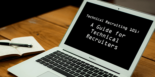 Technical Recruiting 101: A Guide for Technical Recruiters