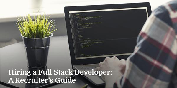 Hiring a Full Stack Developer: A Recruiter's Guide