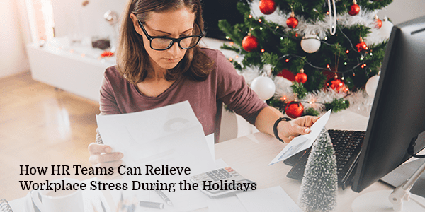 How HR Teams Can Relieve Workplace Stress During the Holidays
