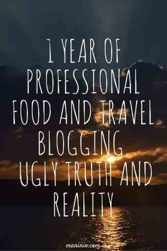 1 year of Professional Food and Travel Blogging | Ugly Truth and Reality. maninio.com #travelblogging #foodblog