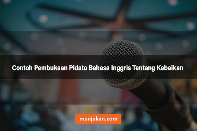 Contoh Pembukaan Pidato Bahasa Inggris Tentang Kebaikan