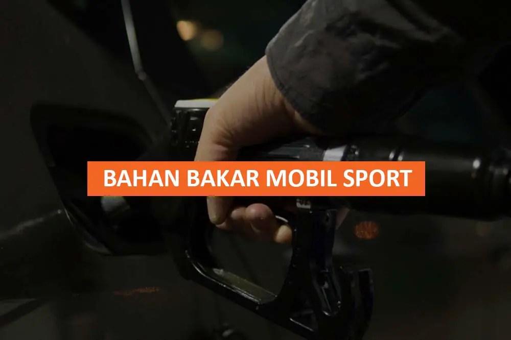 BAHAN BAKAR MOBIL SPORT