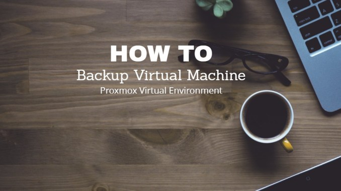 How to Backup Virtual Machine on Proxmox Virtual Environment