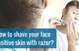 How to shave your face sensitive skin with a razor