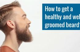 How to get a healthy and well groomed beard?