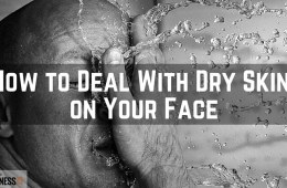 How to Deal With Dry Skin on Your Face