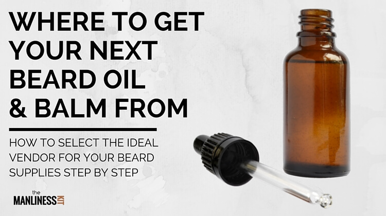 Where To Buy Beard Oil And Beard Balm From. Tips And Tricks To Help You  Make The Right Choice   The Manliness Kit