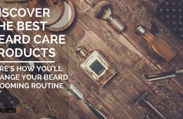 Discover The Best Beard Care Products That Will Change Your Beard Grooming Routine
