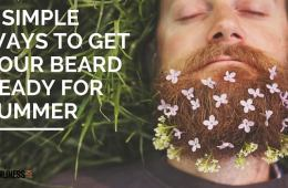 How to prepare and maintain a good looking beard in the summer