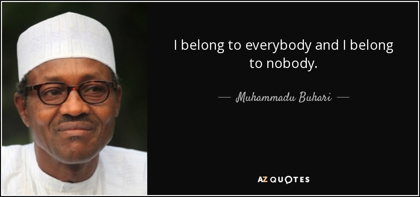 quote-i-belong-to-everybody-and-i-belong-to-nobody-muhammadu-buhari-114-22-93