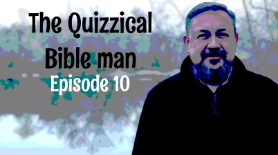 Episode 10 - The Quizzical Bible Man