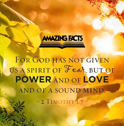 2 Timothy 1:7 - This Scripture Picture is provided courtesy of Amazing Facts. Visit us at www.amazingfacts.org