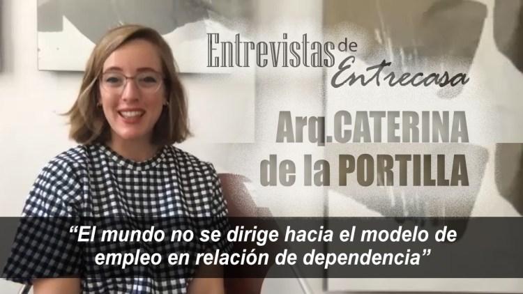 ENTREVISTAS de ENTRECASA – CATERINA de la PORTILLA