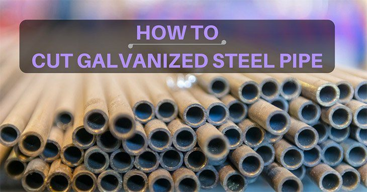 how to cut galvanized steel pipe