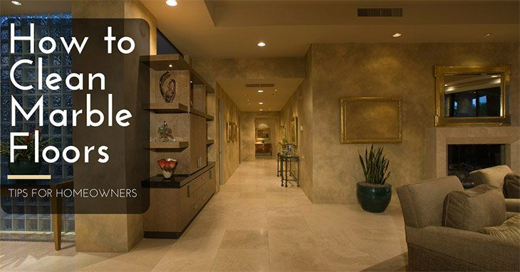How To Clean Marble Floors Tips For Homeowners Man Of Family