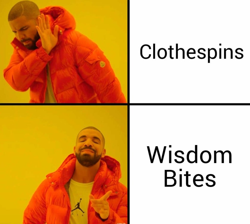 "We call them Wisdom Bites and not ""clothespins""."