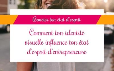 Comment ton identité visuelle influence ton état d'esprit d'entrepreneuse
